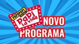 Novo Quadro Papo Papi - Papi La Vida Show